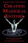 Creating Magickal Entities: A Complete Guide to Entity Creation - David Michael Cunningham, Amanda R. Wagener, Taylor Ellwood