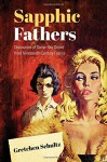 Sapphic Fathers: Discourses of Same-Sex Desire from Nineteenth-Century France (University of Toronto Romance Series) - Gretchen Schultz