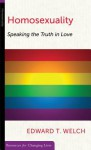 Homosexuality: Speaking the Truth in Love (Resources for Changing Lives) - Edward T. Welch