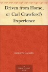 Driven from Home, or Carl Crawford's Experience - Horatio Alger Jr.