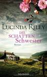 Die Schattenschwester: Roman - Die sieben Schwestern Band 3 - Lucinda Riley, Sonja Hauser