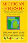Michigan Fresh: A Food-Lover's Guide to Growers & Bakeries - Mary Hunt, Mary Hoffmann Hunt