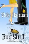 Bug Stuff...and other stories (romantic comedy): createspace - Vicki Batman, Kat Baldwin