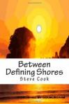 Between Defining Shores: A Book of Verse - Steve Cook