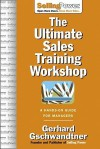 The Ultimate Sales Training Workshop: A Hands-On Guide for Managers - Gerhard Gschwandtner