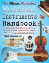 The Billboard Illustrated Musical Instruments Handbook: The Ultimate Guide to Choosing and Using Electronic, Acoustic, and Digital Instruments - Lucien Jenkins