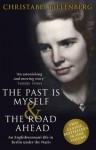 The Past is Myself & The Road Ahead Omnibus: When I Was a German, 1934-1945 - Christabel Bielenberg