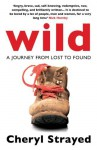 Wild: A Journey from Lost to Found - Cheryl Strayed