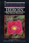 Heroin: The Street Narcotic (The Enyclopedia of Psychoactive Drugs) - Fred Zackon, Solomon H. Snyder, Barry L. Jacobs