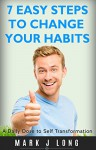 7 Daily Habits To A Better You: Daily Dose to Let Go and Be in the Present - Mark J Long