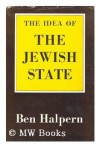The Idea of the Jewish State: 2nd Edition - Ben Halpern