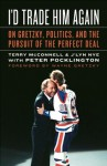 I'd Trade Him Again: On Gretzky, Politics, and the Pursuit of the Perfect Deal - Terry McConnell, Wayne Gretzky, J'lyn Nye, Peter Pocklington