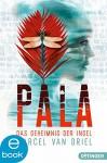 Pala - Das Geheimnis der Insel: Band 2 (Braingame-Trilogie) - Marcel van Driel, David B. Hauptmann, Kristina Kreuzer
