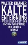 Kalte Enteignung: Wie die Euro-Rettung uns um Wohlstand und Renten bringt (German Edition) - Walter Krämer