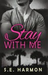 Stay with Me - S. E. Harmon
