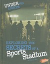 Under the Lights: Exploring the Secrets of a Sports Stadium - Tammy Enz