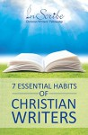 7 Essential Habits of Christian Writers - Kimberley Payne, Steph Beth Nickel, Sandra Somers, Beverley Nippard, Carolyn Wilker, Ruth L. Snyder, Linda Hall