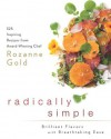 Radically Simple: 325 Inspiring Recipes from Award-Winning Chef Rozanne Gold - Rozanne Gold