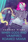 When Gods and Vampires Roamed Miami: A Tor.Com Original (The Goddess War) - Kendare Blake