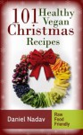 101 Healthy Vegan Christmas Recipes (The wisdom of the people) - Daniel Nadav