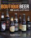 Boutique Beer: 500 Craft Beer Classics - Ben McFarland