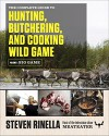 The Complete Guide to Hunting, Butchering, and Cooking Wild Game: Big Game - Steven Rinella, John Hafner