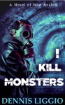 I Kill Monsters - Dennis Liggio