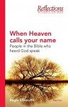 When Heaven Calls Your Name: People in the Bible Who Heard God Speak - Roger Ellsworth