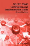 ISO/Iec 20000 Certification and Implementation Guide - Standard Introduction, Tips for Successful ISO/Iec 20000 Certification, FAQs, Mapping Responsib - Ivanka Menken