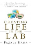 Creating Life in the Lab: How New Discoveries in Synthetic Biology Make a Case for the Creator - Fazale Rana