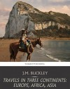 Travels in Three Continents: Europe, Africa, Asia - J.M. Buckley
