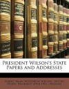 State Papers and Addresses - Woodrow Wilson, Albert Shaw