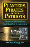 Planters, Pirates and Patriots: Historical Tales from the South Carolina Grand Strand - Rod Gragg