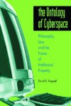 The Ontology of Cyberspace: Philosophy, Law, and the Future of Intellectual Property - David R. Koepsell