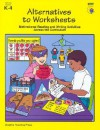 Alternatives to Worksheets: Motivational Reading and Writing Activities Across the Curriculum - Karen Bauer, Rosa Drew