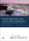 Taoist Breathing for Tai Chi and Meditation: Twenty-Four Exercises to Reduce Stress, Build Mental Stamina, and Improve Your Health - Bruce Frantzis