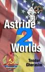 Astride Two Worlds - Teodor Gherasim, Louise Gherasim