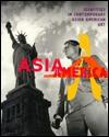 Asia/America: Identities in Contemporary Asian American Art - Margo Machida, Vishakha N. Desai, John K. Tchen