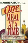 One Meal at a Time: The Incredibly Simple Low-Fat Diet for a Happier, Healthier, Longer Life - Martin Katahn