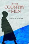 In the Country of Men in the Country of Men in the Country of Men - Hisham Matar