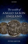 The Wealth of Anglo-Saxon England - Peter Sawyer