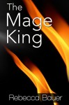 The Mage King - Rebecca Bauer