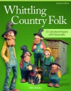 Whittling Country Folk, Revised Edition: 12 Caricature Projects with Personality - Mike Shipley