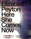 Elizabeth Peyton: Here She Comes Now - Johan Holten, Dodie Kazanjian, Elizabeth Peyton