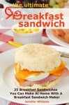 The Ultimate Breakfast Sandwich: 35 Breakfast Sandwiches You Can Make At Home With A Breakfast Sandwich Maker - Jennifer Williams