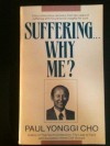 Suffering--Why Me? - David Yonggi Cho, Paul Yonggi