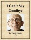 I Can't Say Goodbye: The Yussie Stories - Zalman Velvel
