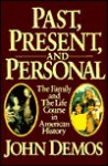 Past, Present, and Personal: The Family and the Life Course in American History - John Demos, Demos