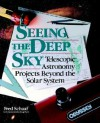 Seeing the Deep Sky: Telescopic Astronomy Projects Beyond the Solar System - Fred Schaaf