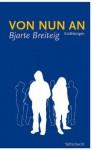 Von nun an: Erzählungen - Bjarte Breiteig, Bernhard Strobel